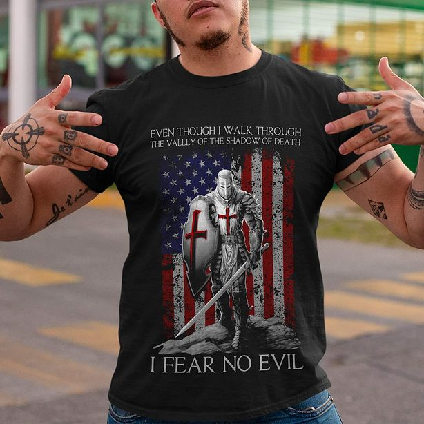 American Knight Even Thought Walk Through The Valley of The Shadow of Death I Fear No Evil Shirt