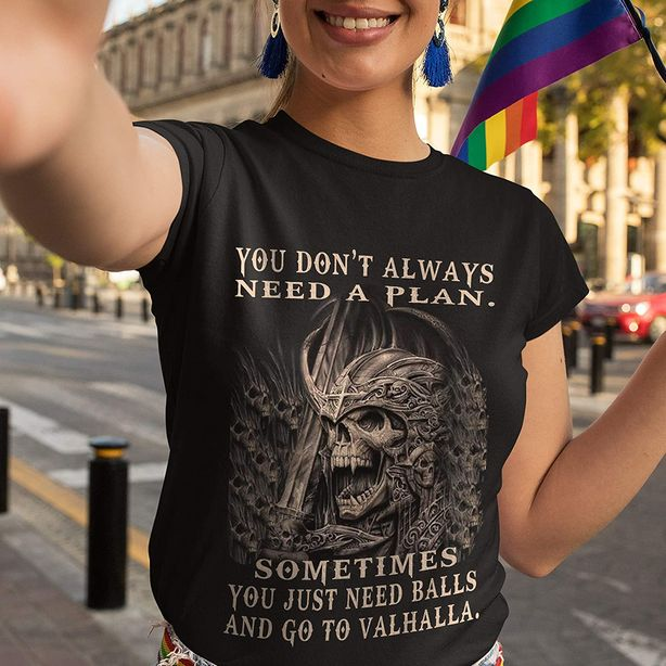 Dont Need A Plan Just Need Balls and Go to Valhalla Shirt