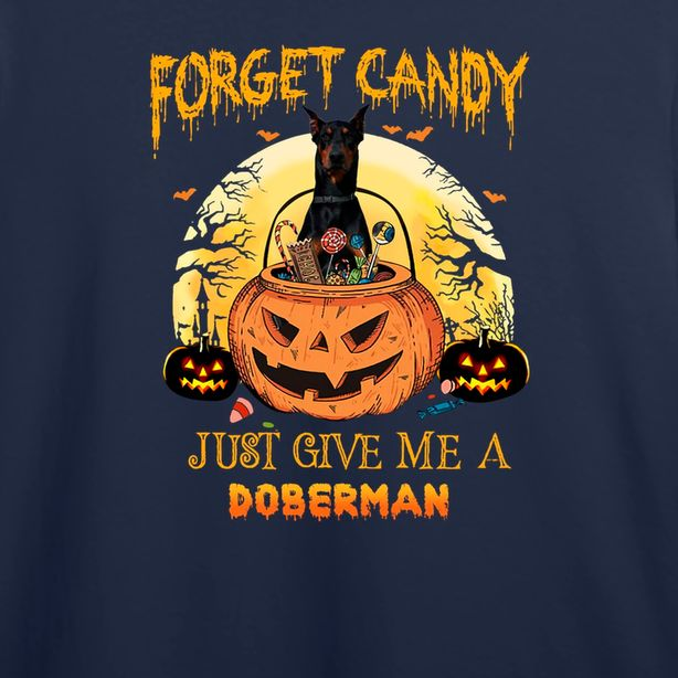 Forget Candy Just Give Me A Doberman Dog T Shirt
