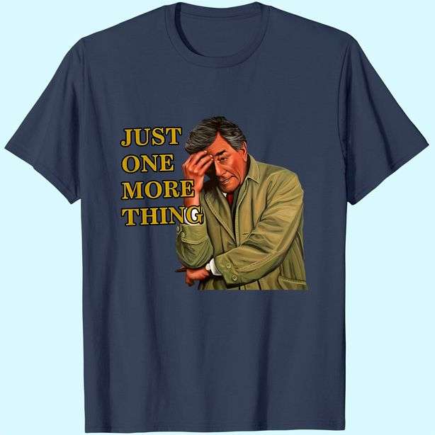 Columbo Just One More Thing Detective Unisex Tshirt
