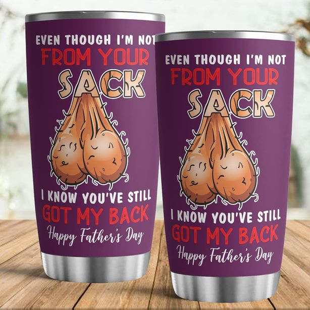 Personalized Even Though I'm Not From Your Sack I Know You Still Got My Back 20oz Tumbler