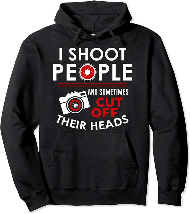 I Shoot People And Sometimes Cut Off Their Head Birthday Hoodie
