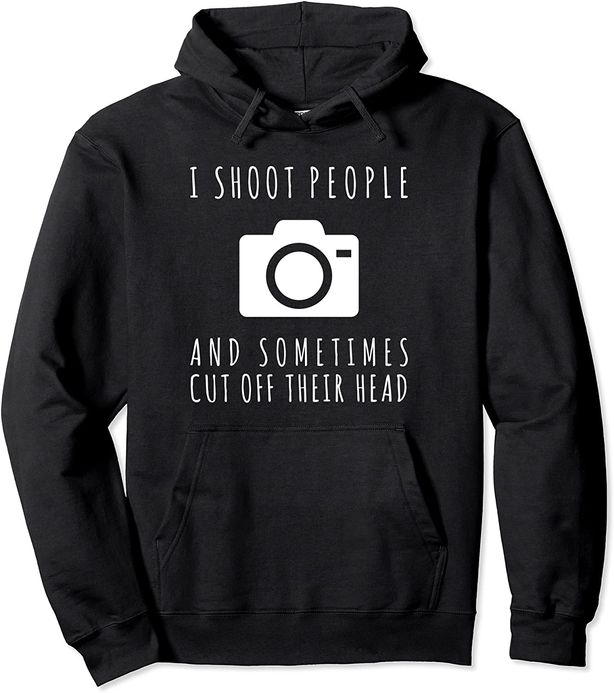 I Shoot People And Sometimes Cut Off Their Head Hoodie